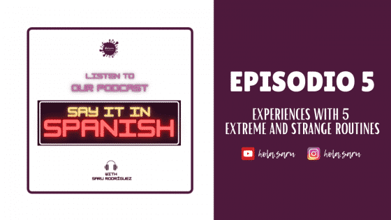 A.Episodio 5 – Experiences with extreme and strange daily routines in Spanish